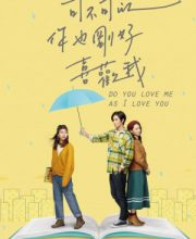 Watch Drama Do You Love Me as I Love You (2020) Eng Sub